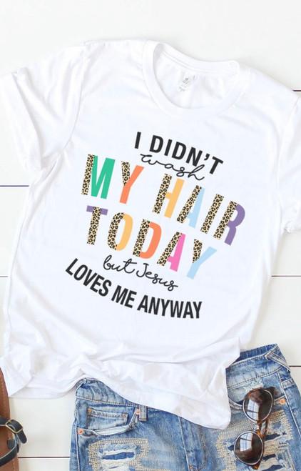 I Didn't Wash My Hair Today Graphic Tee