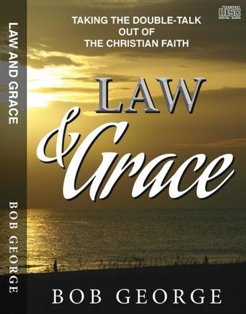 Law and Grace - Taking the Double-Talk out of The Christian Faith