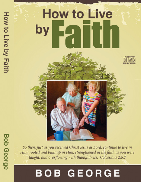 """How to Live by Faith - """"So then, just as you received Christ Jesus as Lord, continue to live in Him, rooted and built up in Him, strengthened in the faith as you were taught, and overflowing with thankfulness."""" Colossians 2:6,7"""