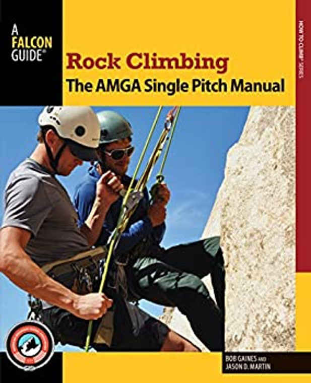 Rock Climbing The AMGA Single Pitch Manual