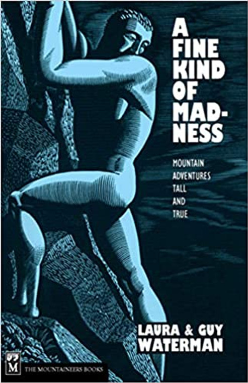 A Fine Kind of Madness : Mountain Adventures Tall and True