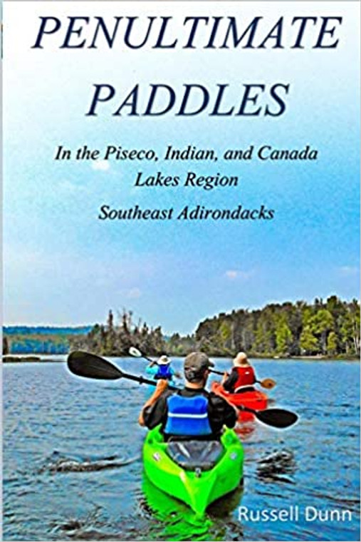Penultimate Paddles: In The Piseco, Indian, and Canada Lakes Region: Southeast Adirondacks