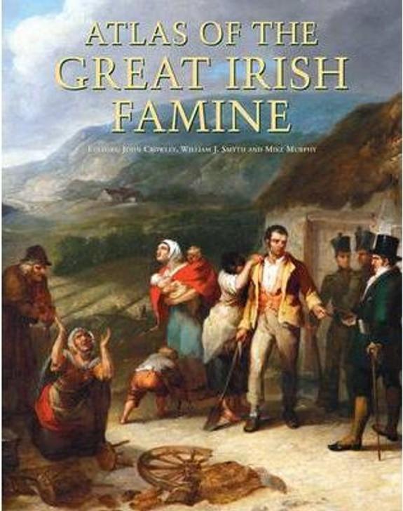 Atlas of the Great Irish Famine H/B / John Crowley