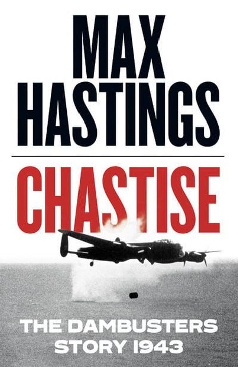 Chastise: The Dambusters Story 1943/ Max Hastings