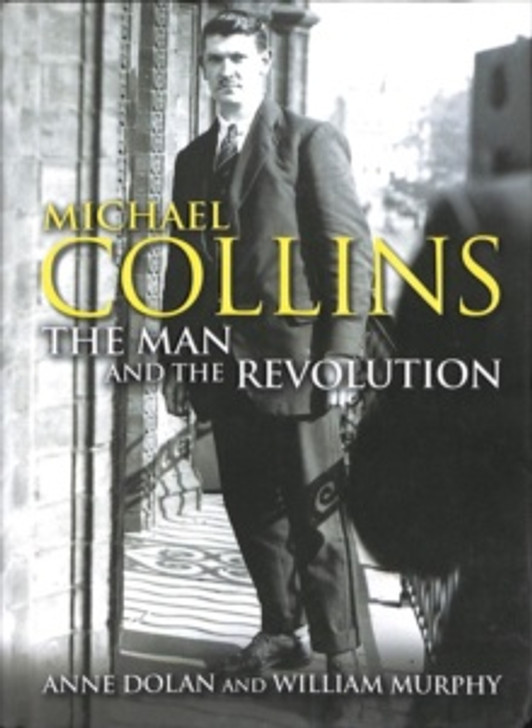 Michael Collins The Man and the Revolution