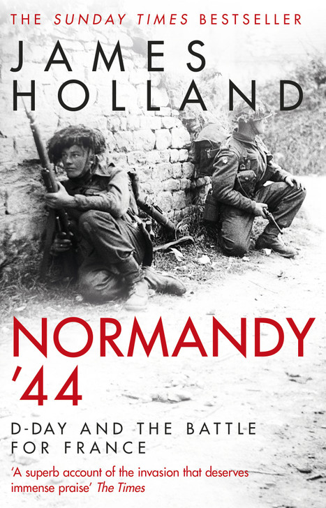 Normandy '44 : D-Day and the Battle for France - James Holland