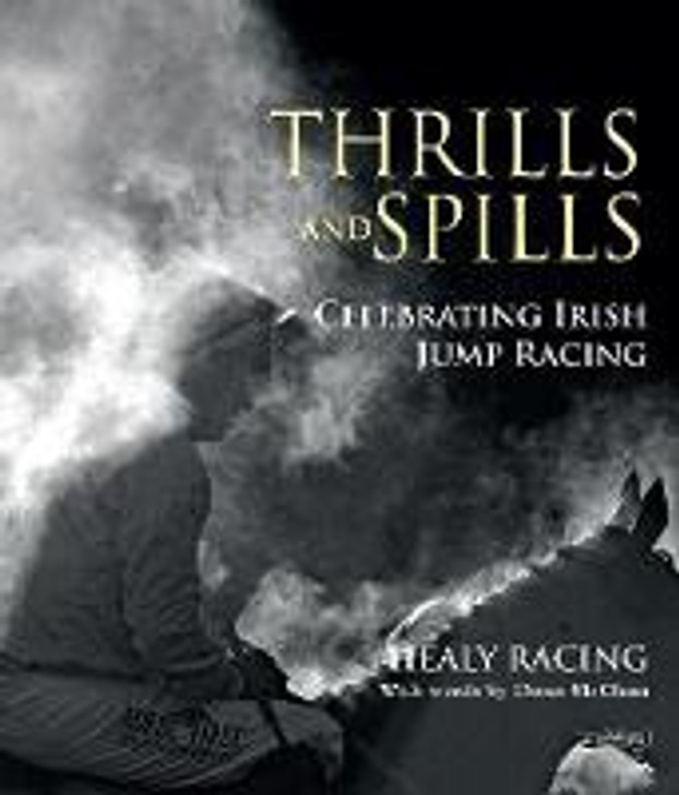 Thrills and Spills Celebrating Irish Jump Racing / Healy Racing & Donn McClean