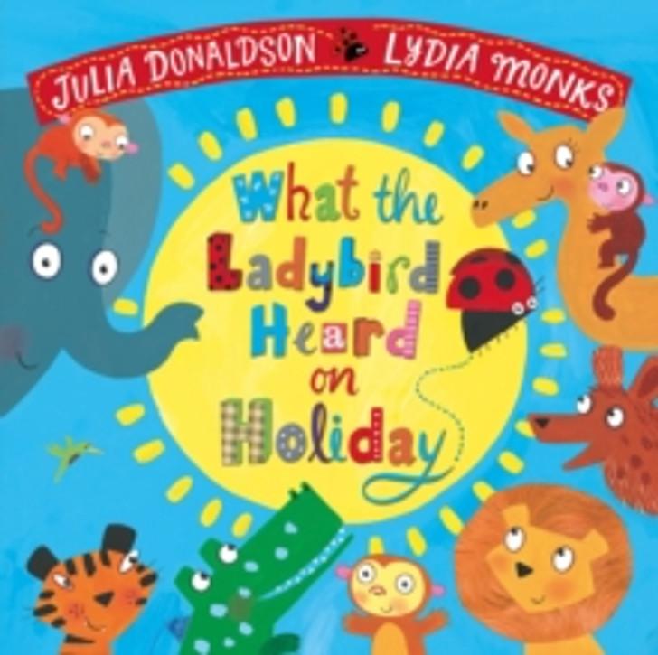 What the Ladybird Heard on Holiday P/B / Julia Donaldson