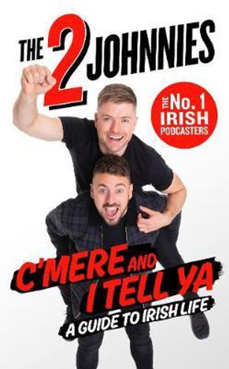 C'mere and I Tell Ya : The 2 Johnnies Guide to Irish Life