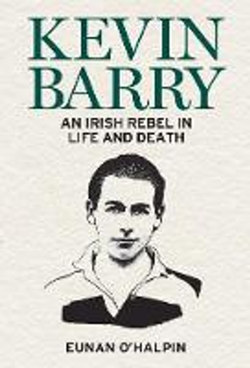 Kevin Barry An Irish Rebel in Life and Death