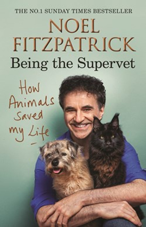 How Animals Saved My Life: Being the Supervet / Noel Fitzpatrick