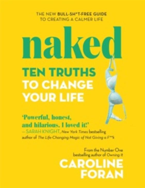 NAKED Ten Truths to Change Your Life H/B / CAROLINE FORAN