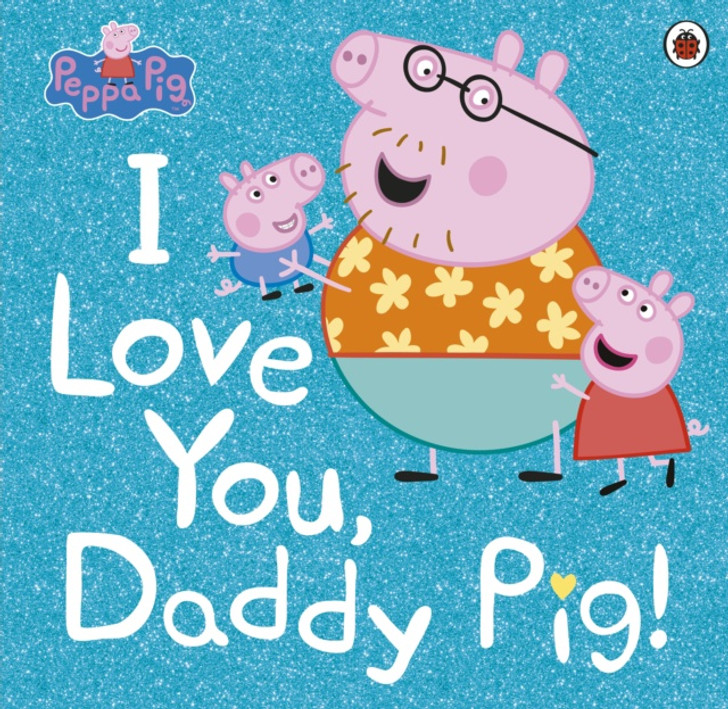I Love You, Daddy Pig!