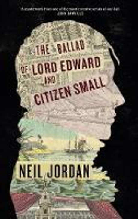 Ballad of Lord Edward and Citizen Small H/B, The / Neil Jordan