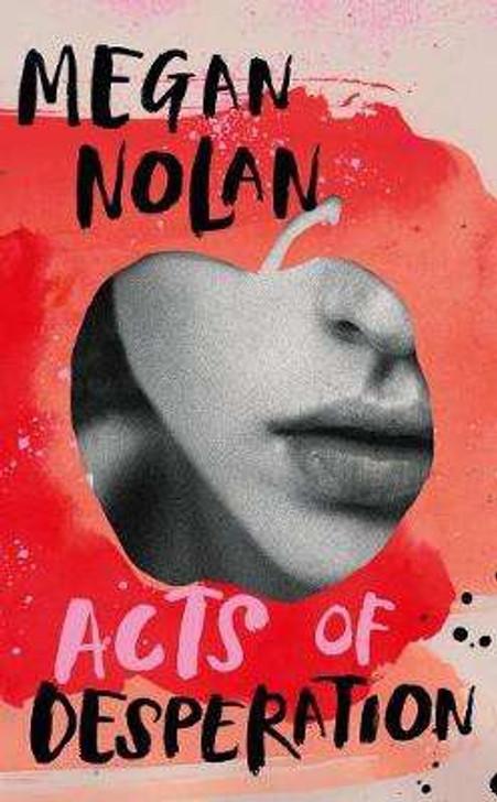 Acts of Desperation  / Megan Nolan