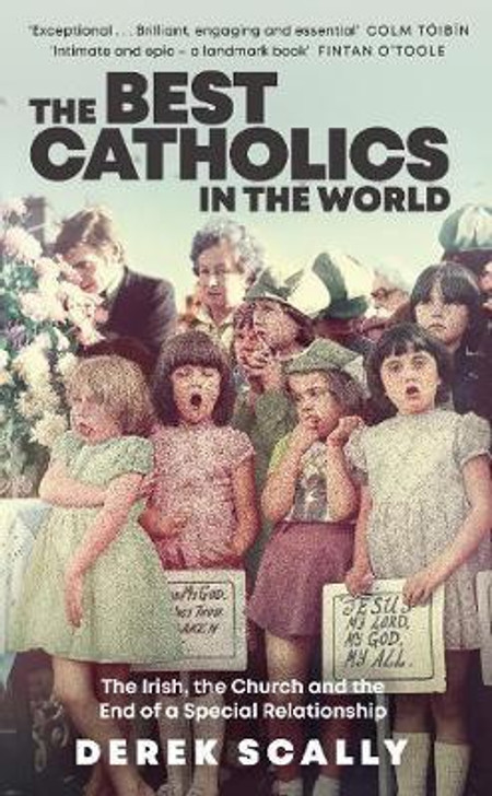 Best Catholics in the World : The Irish, the Church and the End of a Special Relationship / Derek Scally