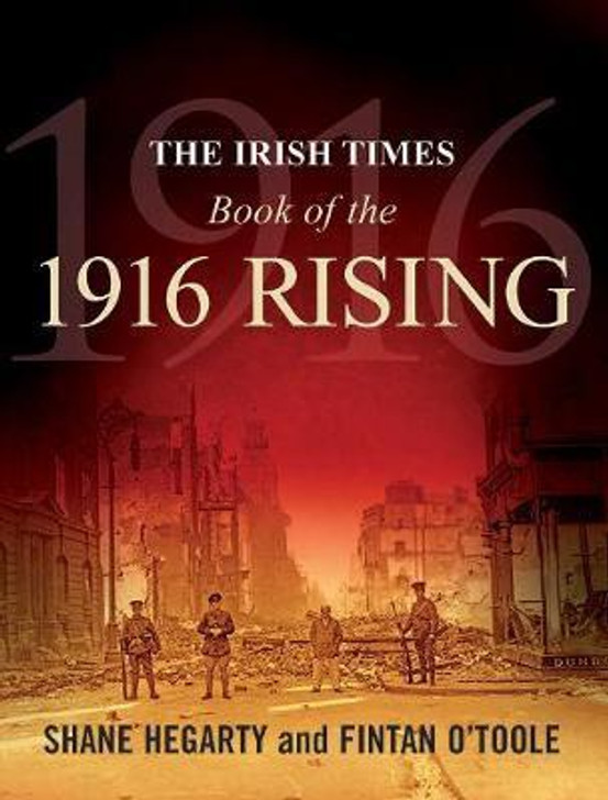 Irish Times Book of the 1916 Rising, The / Shane Hegarty and Fintan O'Toole