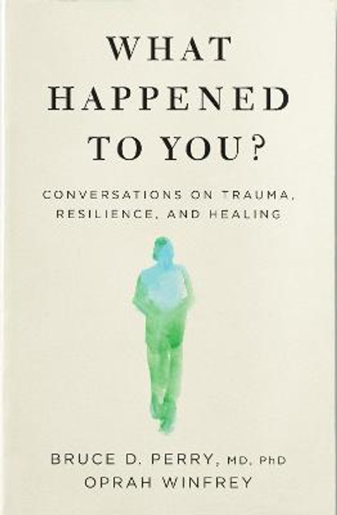 What Happened to You? / Bruce D. Perry M.D., Ph.D. & Oprah Winfrey