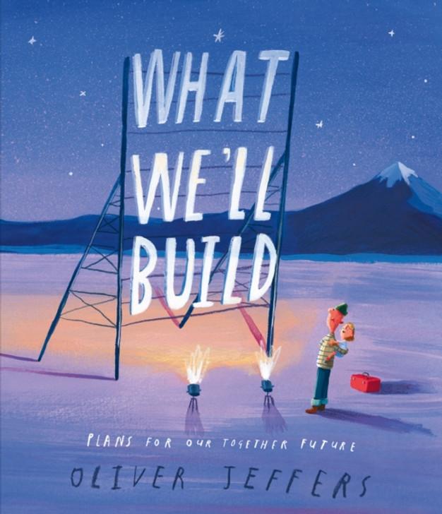 What We'll Build : Plans for Our Together Future / Oliver Jeffers