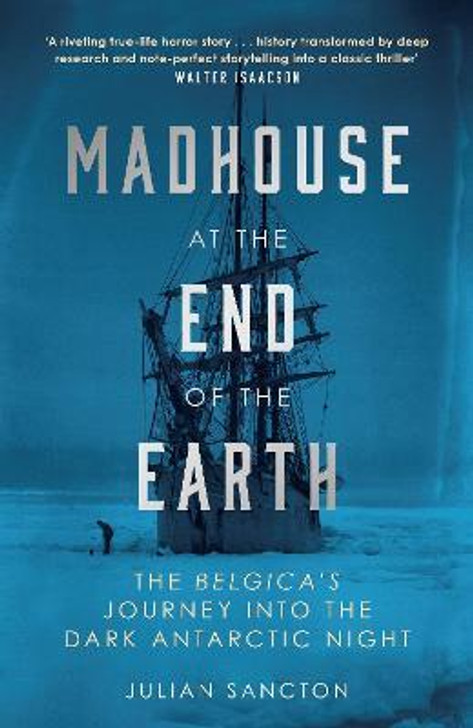 Madhouse at the End of the Earth / Julian Sancton