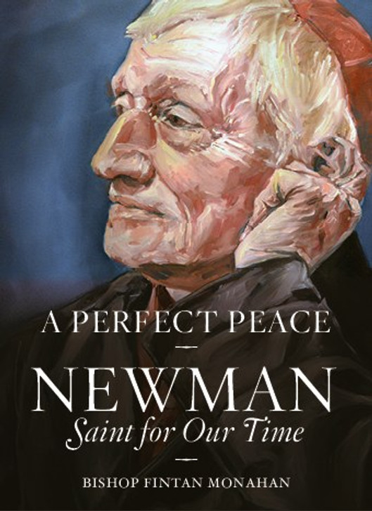 Perfect Peace: Newman Saint For Our Time / Bishop Fintan Monahan