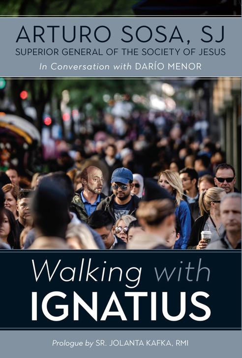 Walking with Ignatius / Arturo Sosa SJ