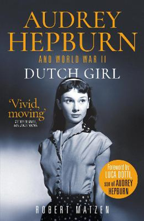 Dutch Girl : Audrey Hepburn and World War II / Robert Matzen