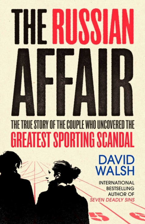 The Russian Affair : The True Story of the Couple who Uncovered the Greatest Sporting Scandal / David Walsh