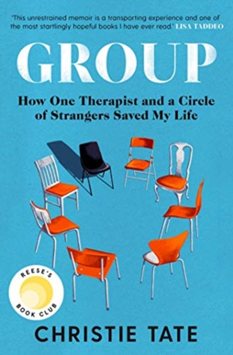 Group : How One Therapist and a Circle of Strangers Saved My Life / Christie Tate