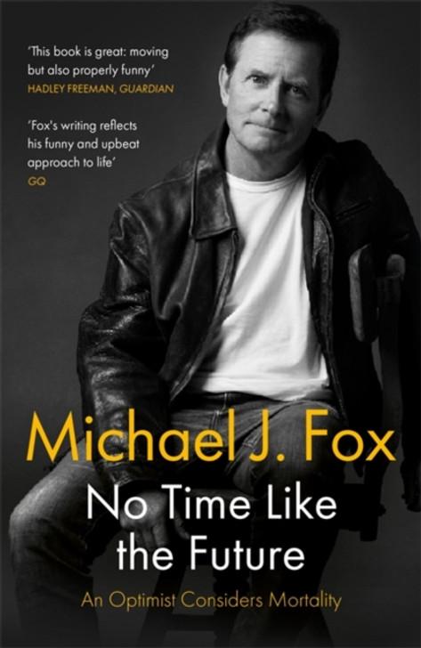 No Time Like the Future : An Optimist Considers Mortality / Michael J Fox