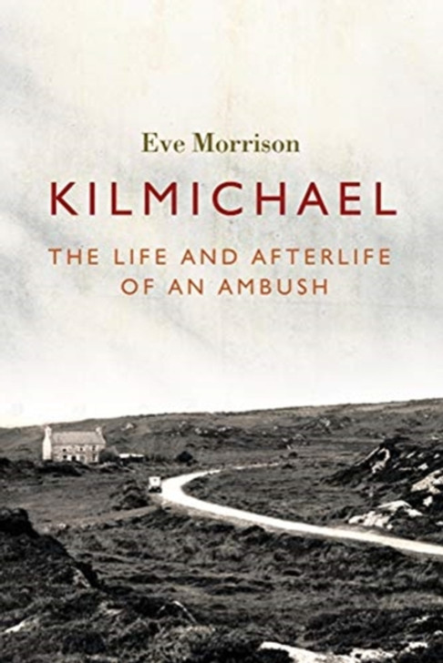 Kilmichael : The Life and Afterlife of an Ambush / Eve Morrison **Pre-Order**