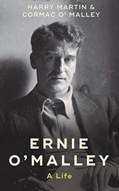 Ernie O'Malley : A Life / Harry Martin & Cormac O'Malley