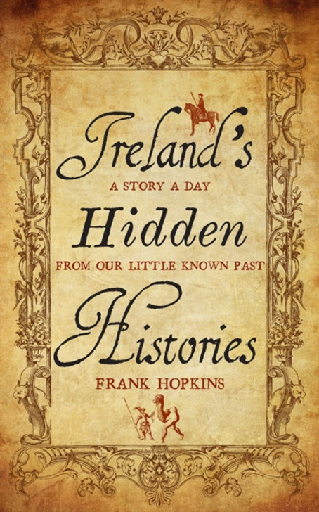Ireland's Hidden Histories : A Story a Day From Our Little Known Past / Frank Hopkins