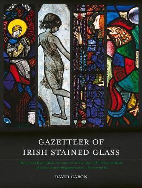 Gazetteer of Irish Stained Glass / Nicola Gordon Bowe, David Caron & Michael Wynne