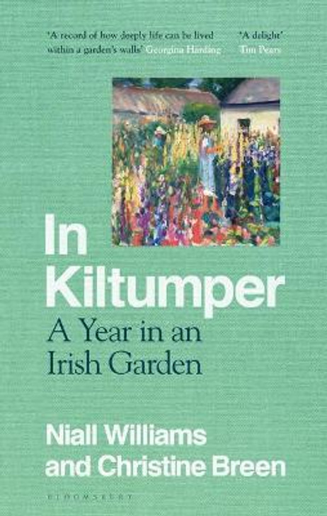 In Kiltumper : A Year in an Irish Garden H/B / Niall Williams & Christine Breen