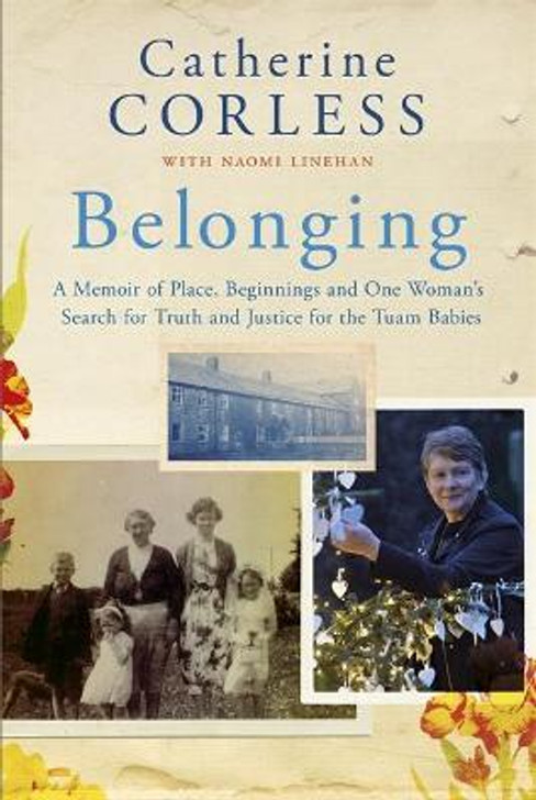 Belonging : A Memoir of Place, Beginnings and One Woman's Search for Truth and Justice for the Tuam Babies / Catherine Corless & Naomi Linehan