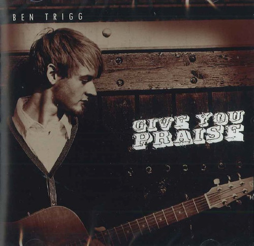 Give You Praise by Ben Trigg