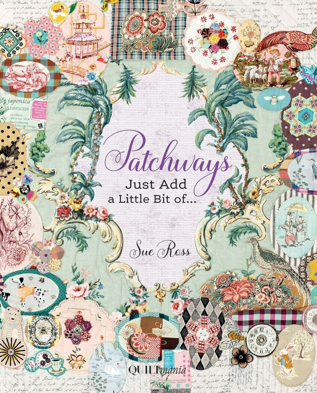 Sue Ross : Patchways - Just add a Little Bit of...