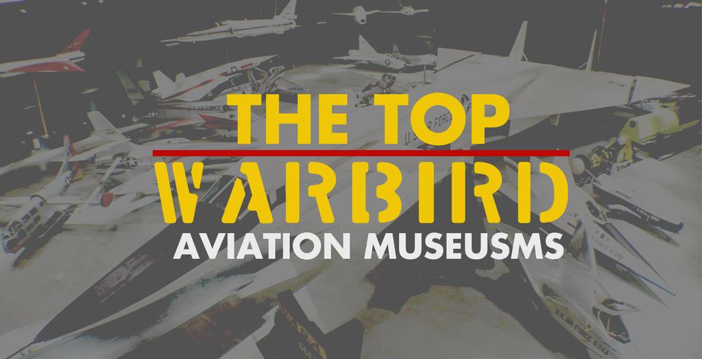 The Top Warbird Aviation Museums