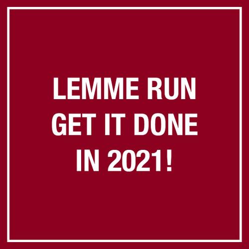 Lemme Run Get it Done in 2021