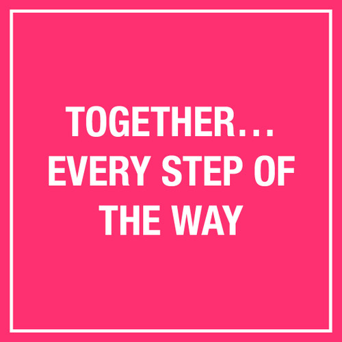 Together…Every Step of the Way