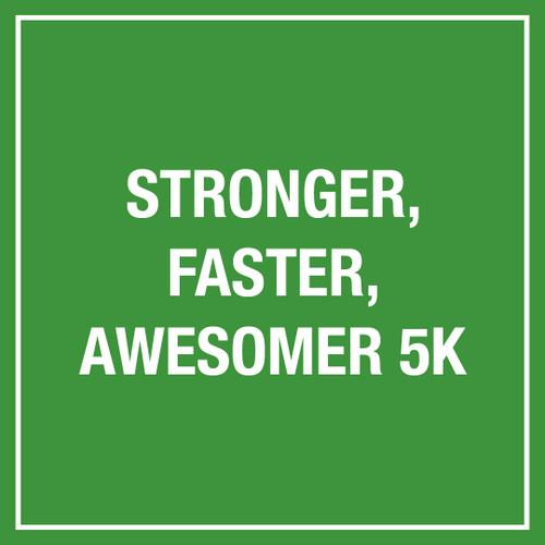 Stronger, Faster, Awesomer 5k Virtual Race