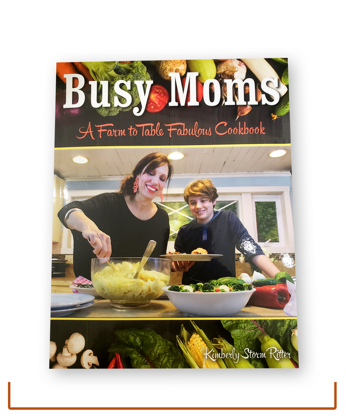 Busy Moms A Farm to Fabulous Cookbook
