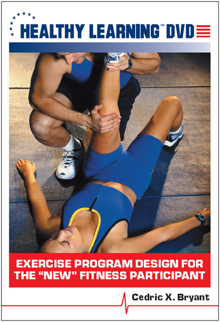 "Exercise Program Design for the ""New"" Fitness Participant"