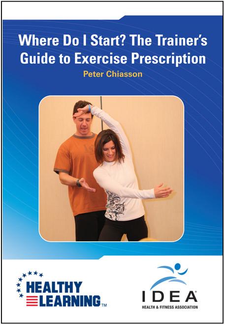Where Do I Start? The Trainer's Guide to Exercise Prescription