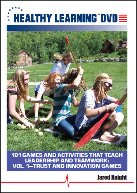 101 Games and Activities that Teach Leadership and Teamwork: Vol. #1-Trust and Innovation Games