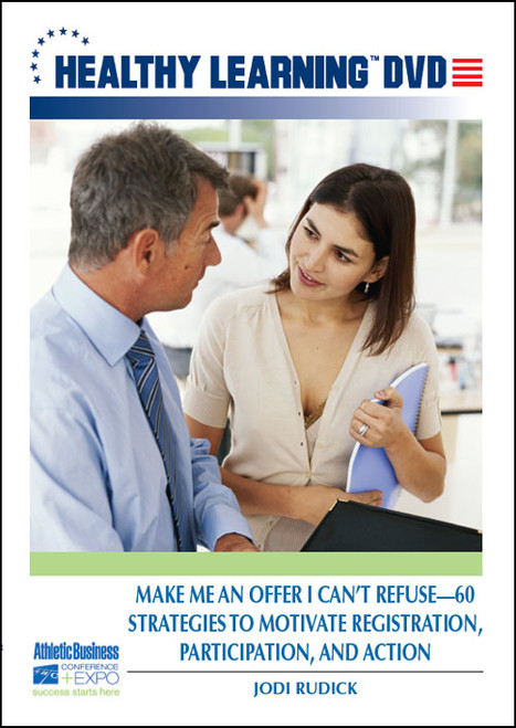 Make Me an Offer I Can't Refuse-60 Strategies to Motivate Registration, Participation, and Action