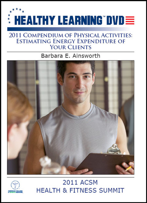 2011 Compendium of Physical Activities: Estimating Energy Expenditure of Your Clients