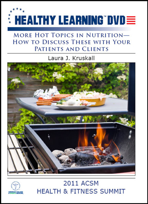 More Hot Topics in Nutrition-How to Discuss These With Your Patients and Clients