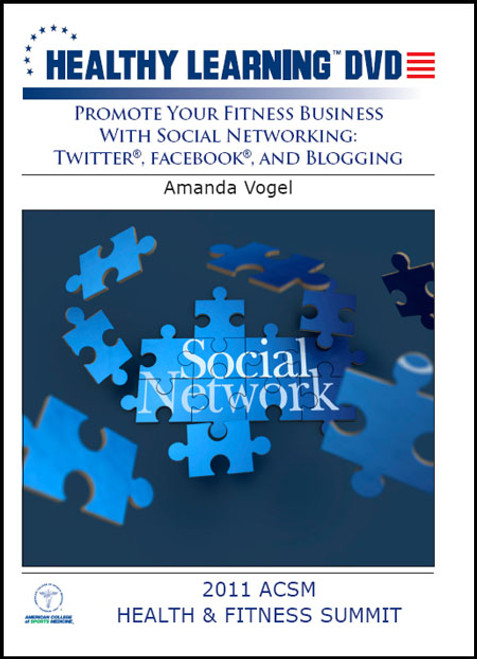 Promote Your Fitness Business With Social Networking: Twitter®, Facebook®, and Blogging